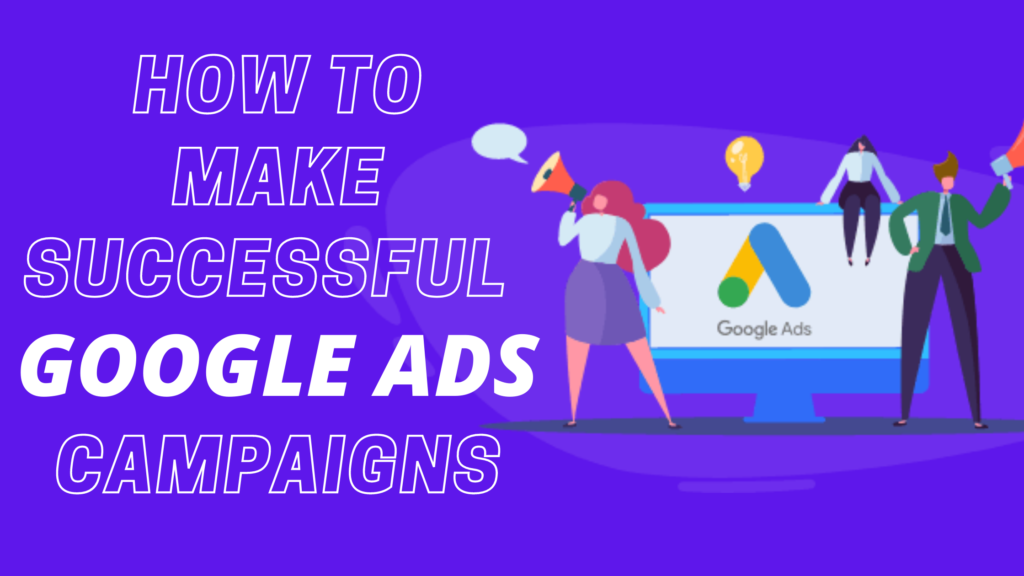 How to Make Successful Google Ads Campaign