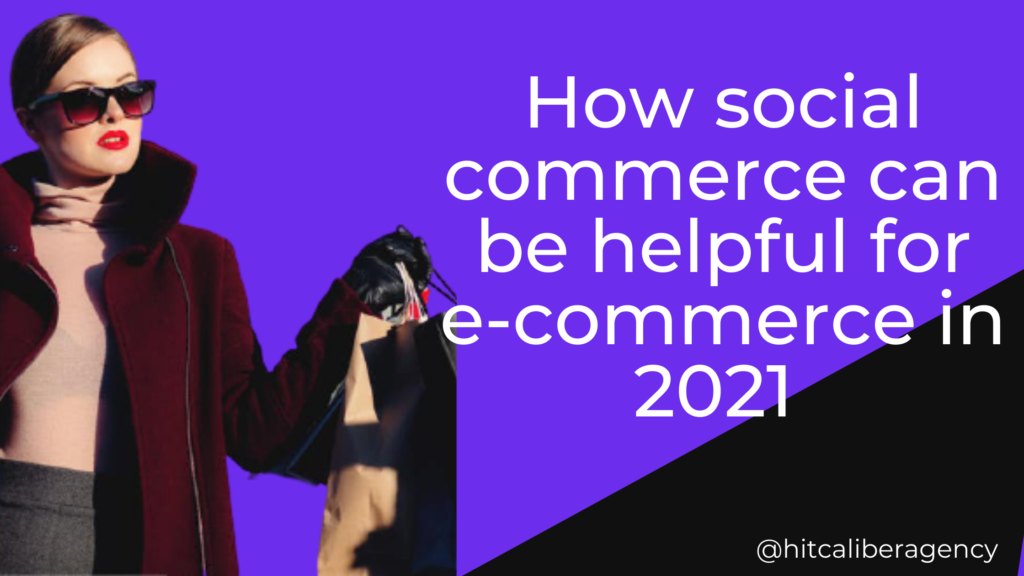 How social Commerce can be helpful to e-commerce in 2021
